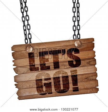 let's go!, 3D rendering, wooden board on a grunge chain
