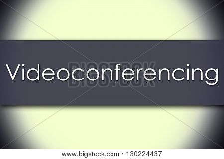 Videoconferencing - Business Concept With Text