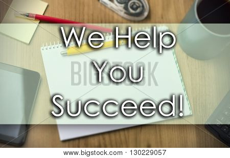 We Help You Succeed! -  Business Concept With Text