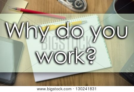 Why Do You Work? -  Business Concept With Text