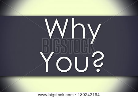 Why You? - Business Concept With Text