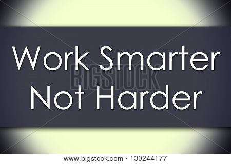 Work Smarter Not Harder - Business Concept With Text