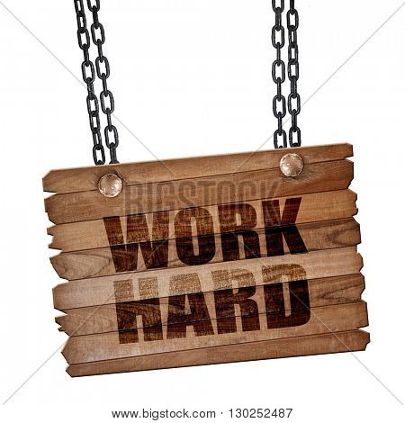 work hard, 3D rendering, wooden board on a grunge chain