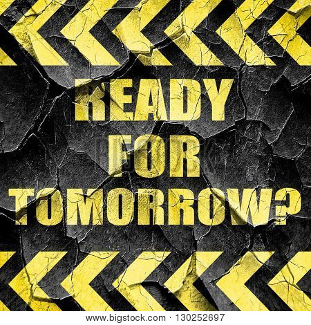 are you ready for tomorrow, black and yellow rough hazard stripe