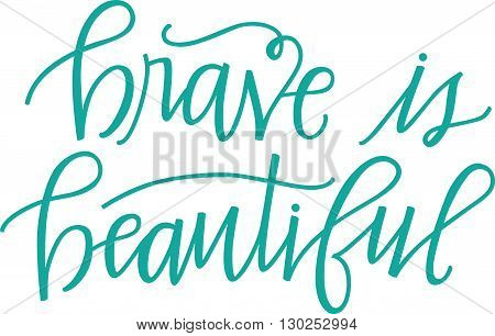 Brave is Beautiful hand lettered phrase in turquoise