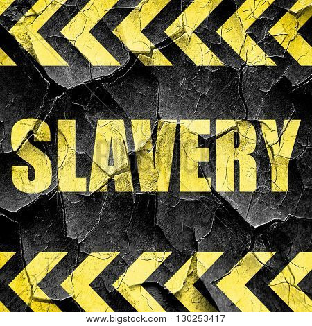 Slavery sign background, black and yellow rough hazard stripes
