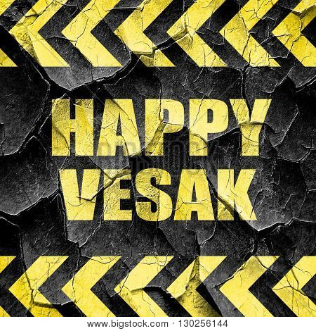 happy vesak, black and yellow rough hazard stripes