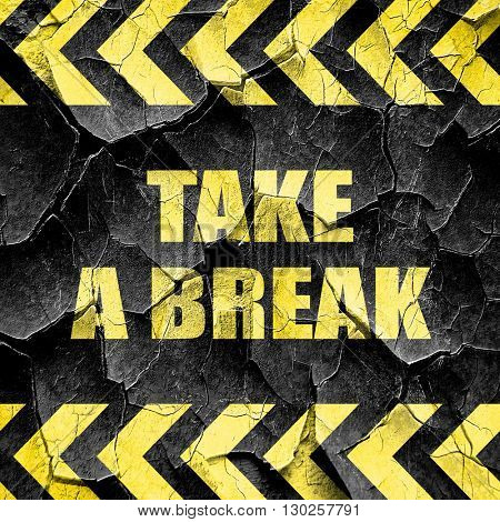 take a break, black and yellow rough hazard stripes