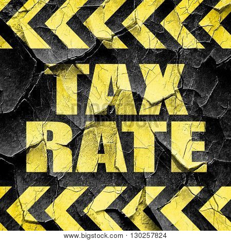 tax rate, black and yellow rough hazard stripes