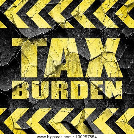 tax burden, black and yellow rough hazard stripes