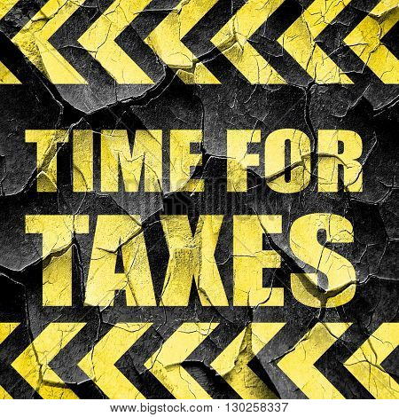 time for taxes, black and yellow rough hazard stripes