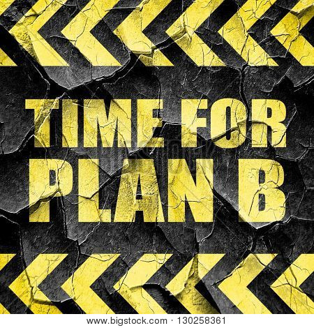 time for plan b, black and yellow rough hazard stripes