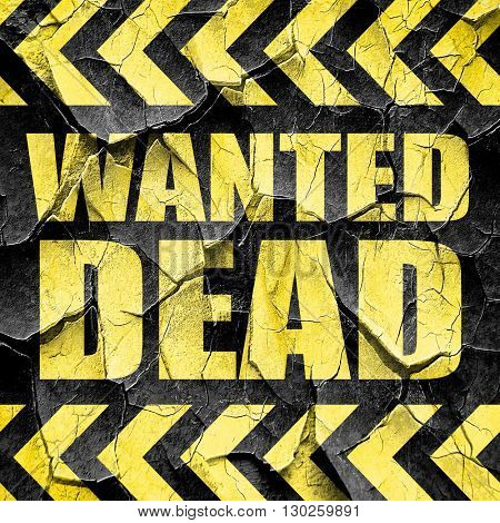 wanted dead, black and yellow rough hazard stripes