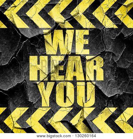 we hear you, black and yellow rough hazard stripes