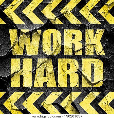 work hard, black and yellow rough hazard stripes