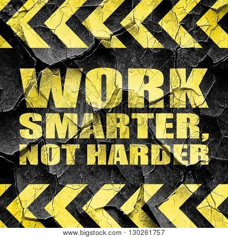 work smarter not harder, black and yellow rough hazard stripes