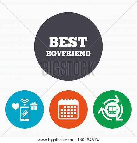 Best boyfriend sign icon. Award symbol. Mobile payments, calendar and wifi icons. Bus shuttle.