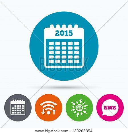 Wifi, Sms and calendar icons. Calendar sign icon. Date or event reminder symbol. 2015 year. Go to web globe.
