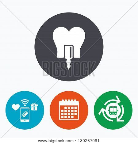 Tooth implant icon. Dental endosseous implant sign. Dental care symbol. Mobile payments, calendar and wifi icons. Bus shuttle.