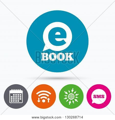 Wifi, Sms and calendar icons. E-Book sign icon. Electronic book symbol. Ebook reader device. Go to web globe.