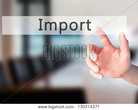 Import - Hand Pressing A Button On Blurred Background Concept On Visual Screen.