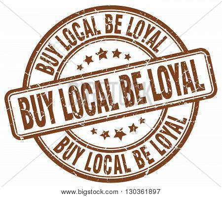 buy local be loyal brown grunge round vintage rubber stamp