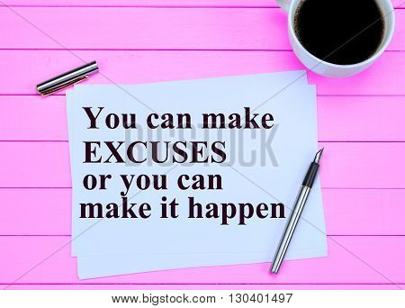 Inspirational quote.You can make excuses on paper