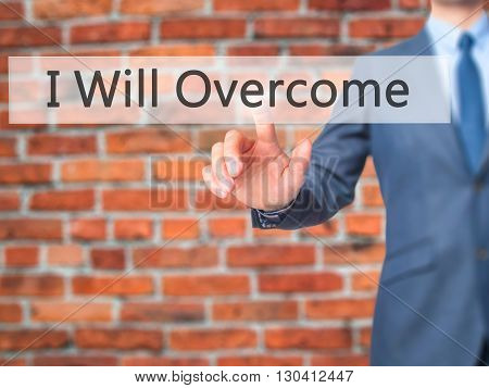 I Will Overcome - Businessman Hand Pressing Button On Touch Screen Interface.
