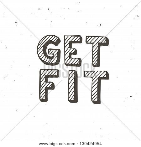 Get fit. Hand drawn typography poster. T shirt hand lettered calligraphic design. Inspirational vector typography.
