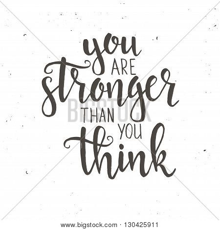 You Are Stronger than you Think. Hand drawn typography poster. T shirt hand lettered calligraphic design. Inspirational vector typography.