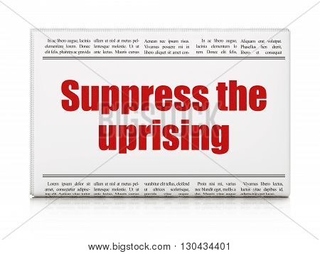 Political concept: newspaper headline Suppress The Uprising on White background, 3D rendering