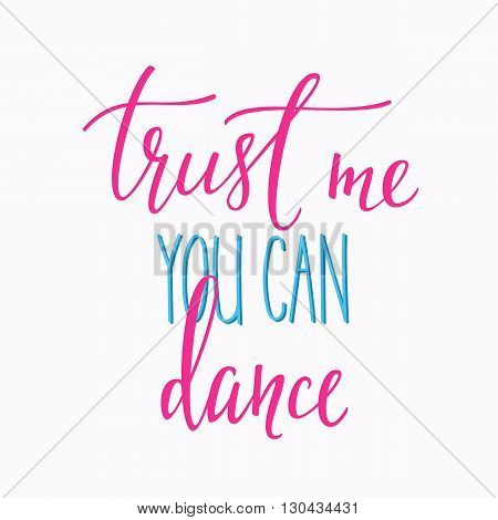 Trust me you can dance quote lettering. Dance studio calligraphy inspiration graphic design typography element. Hand written calligraphy style postcard. Cute simple vector lettering. Hand written sign