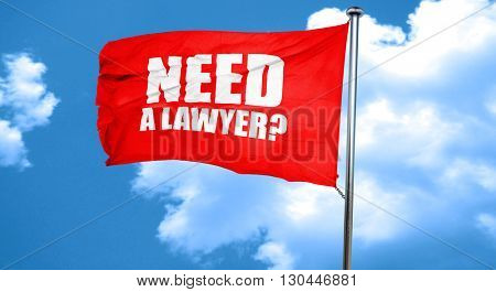 need a lawyer?, 3D rendering, a red waving flag