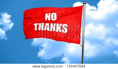 no thanks sign, 3D rendering, a red waving flag