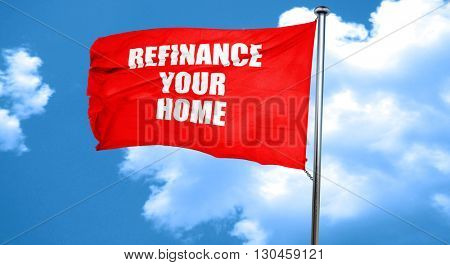 refinance your home, 3D rendering, a red waving flag