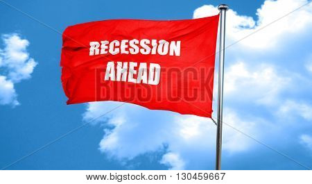 recession ahead, 3D rendering, a red waving flag