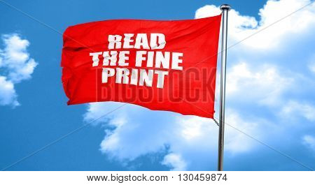 read the fine print, 3D rendering, a red waving flag