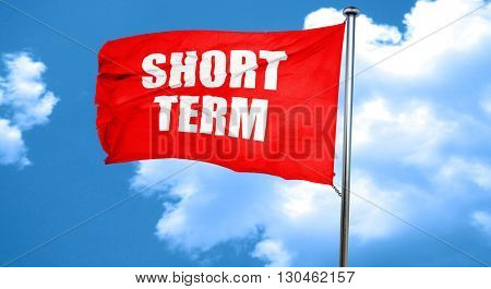 short term, 3D rendering, a red waving flag