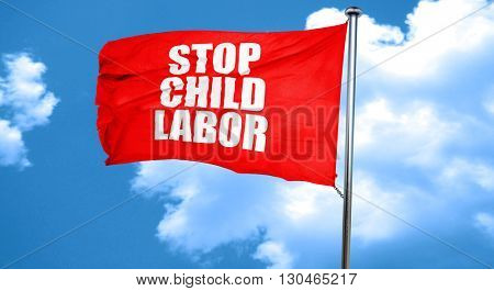 stop child labor, 3D rendering, a red waving flag