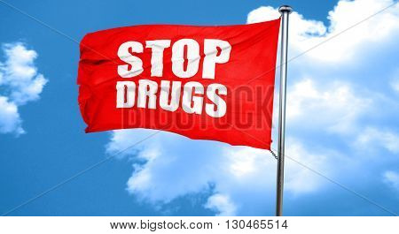 stop drugs, 3D rendering, a red waving flag