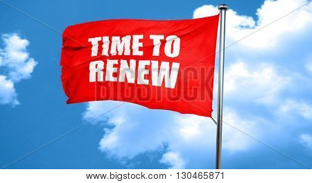 time to renew, 3D rendering, a red waving flag