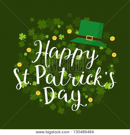 Hand written lettering of Happy Saint Patrick Day. Quote for holidays card decoration party poster. Greeting card for Patrick day. Vector illustration with coins leprechaun hat