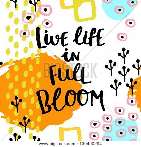 Live life in full bloom. Hand drawing ink lettering vector art calligraphy poster. Modern brush calligraphy. Abstract pattern in Memphis style. Spring card in retro pop memphis style