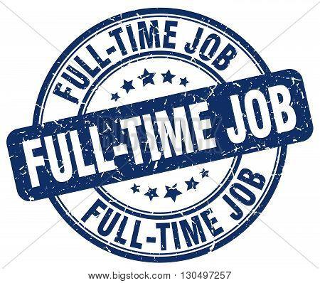 full-time job blue grunge round vintage rubber stamp