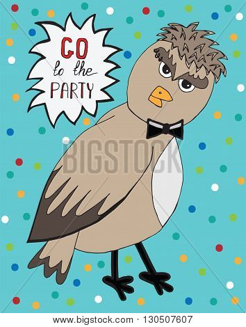 Isolated sparrow bird with invitation to party. Hipster sparrow can be used to design for T-shirt card poster invitation. Vector colored illustration.