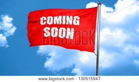 coming soon, 3D rendering, a red waving flag