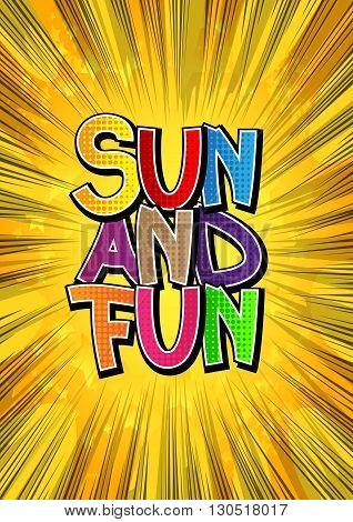Sun And Fun - Comic book style word on comic book background.