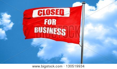 Closed for business, 3D rendering, a red waving flag