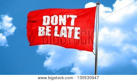 don't be late, 3D rendering, a red waving flag