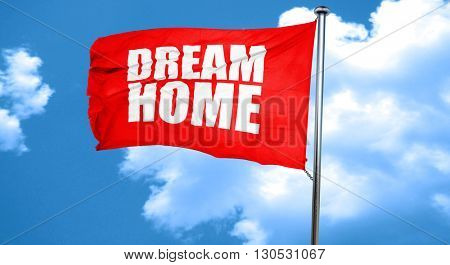 dream home, 3D rendering, a red waving flag